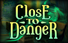 Close to danger